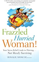 Frazzled Hurried Woman!: Your Stress Relief Guide to Thriving ... Not Merely Surviving