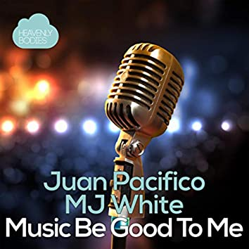 Music Be Good To Me