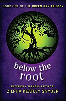 Below the Root (The Green Sky Trilogy Book 1) by [Zilpha Keatley Snyder]