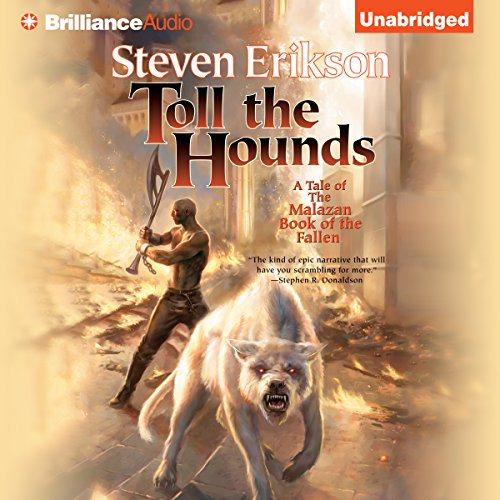 Toll the Hounds     Malazan Book of the Fallen, Book 8              Written by:                                                                                                                                 Steven Erikson                               Narrated by:                                                                                                                                 Michael Page                      Length: 44 hrs and 1 min     42 ratings     Overall 4.8