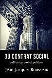Du contrat social: Principes du droit politique. Un essai de philosophie politique de Jean-Jacques Rousseau (texte intégral) (intégrale Jean-Jacques Rousseau) (French Edition)