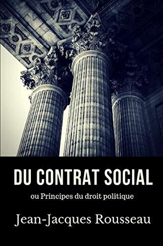 Du contrat social: Principes du droit politique. Un essai de philosophie politique de Jean-Jacques Rousseau (texte intégral)