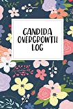 Candida Overgrowth Log: Candida Overgrowth Logbook, Track 6 Months Of Symptoms, Candida Cleanse And Die-Off Symptoms, Food, Reactions And More