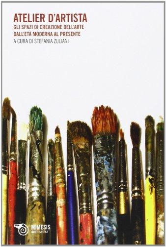 Atelier d'artista. Gli spazi di creazione dell'arte dall'età moderna al presente