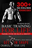 Basic Training for Life: Lose Weight, Get in Shape and Change Your Life With Complete Workout Routine: Over 300 Tried, Tested & Proven Exercises