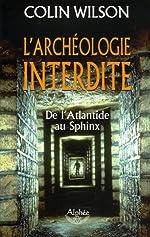 L'archéologie interdite - De l'Atlantide au Sphinx de Colin Wilson