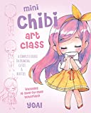 Mini Chibi Art Class: A Complete Course in Drawing Cuties and Beasties - Includes 19 Step-by-Step Tutorials! (Mini Art)