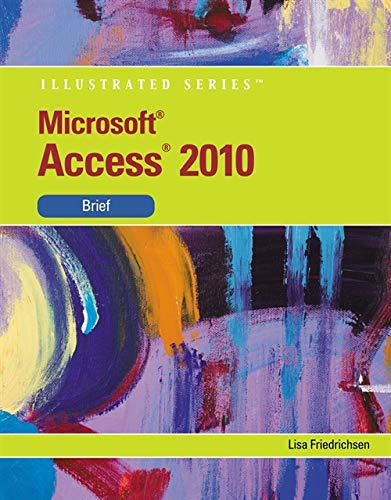 Microsoft Access 2010: Illustrated Brief (Available...