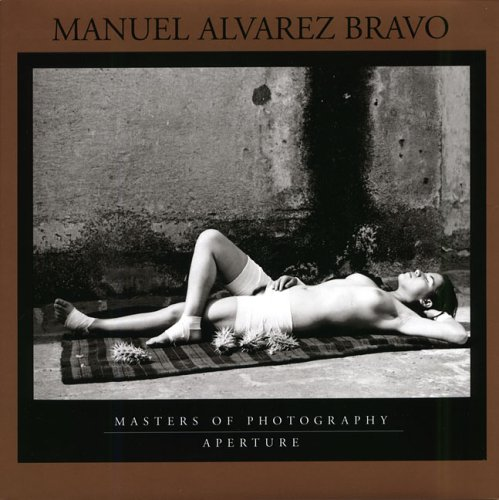 Manuel Alvarez Bravo: Masters of Photography Series (Aperture Masters of Photography)
