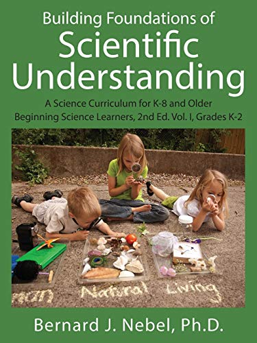 Building Foundations Of Scientific Understanding A Science Curriculum For K 8 And Older Beginning Science Learners