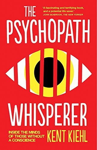 The Psychopath Whisperer: Inside the Minds of Those Without a Conscience by Kent Kiehl (16-Apr-2015) Paperback