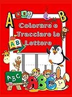 Colora e Ricalca le Lettere: Libro di Attività per Colorare e Imparare - Kindergarten e bambini 3-5 anni