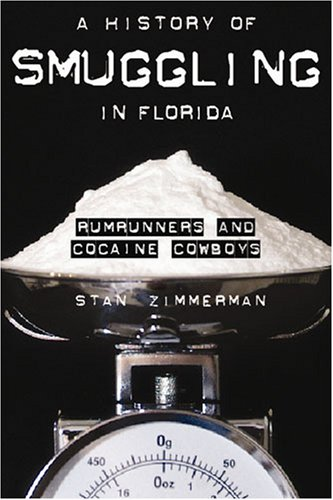 A History of Smuggling in Florida: Rumrunners and Cocaine Cowboys (True Crime)