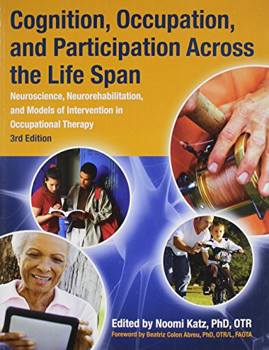 Cognition, Occupation and Participation Across the Life Span: Neuroscience, Neurorehabilitation, and Models of Intervent