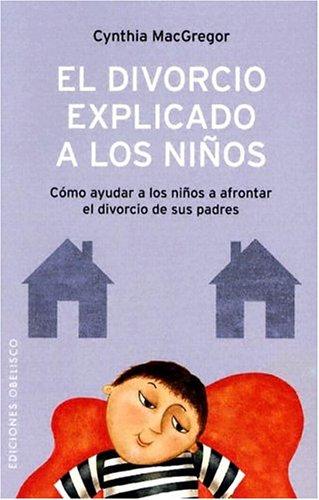 El divorcio explicado a los niños : cómo ayudar a los niños a afrontar el divorcio de sus padres (NUEVA CONSCIENCIA)