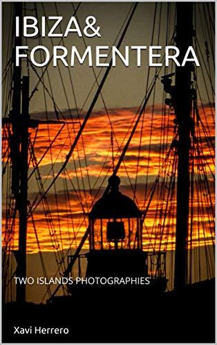 IBIZA&FORMENTERA: TWO ISLANDS PHOTOGRAPHIES (English Edition)