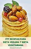 Delicioso 777 Recetas Para Dieta Vegana Y Dieta Vegetariana : Recetas Veganas Y Recetas Vegetarianas - Desayuno, Sopas, Pan, Helados, Pasteles, Magdalenas, Galletas, Guisos, Pasta, Salsas, Budines