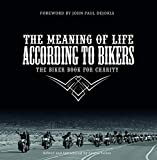 The Meaning of Life According to Bikers: The Biker Book for Charity