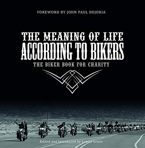 Lewis, L: Meaning of Life According to Bikers: The Biker Boo: The Biker Book for Charity