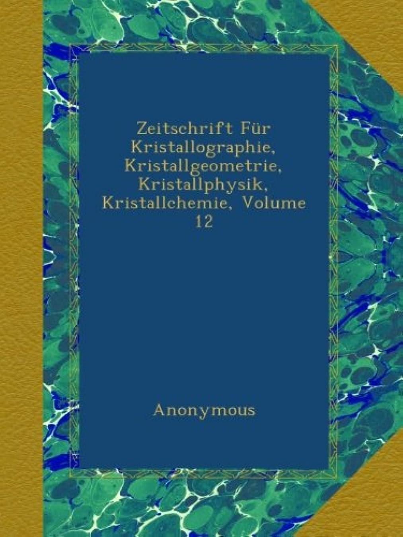 谷騒ぎヒステリックZeitschrift Fuer Kristallographie, Kristallgeometrie, Kristallphysik, Kristallchemie, Volume 12