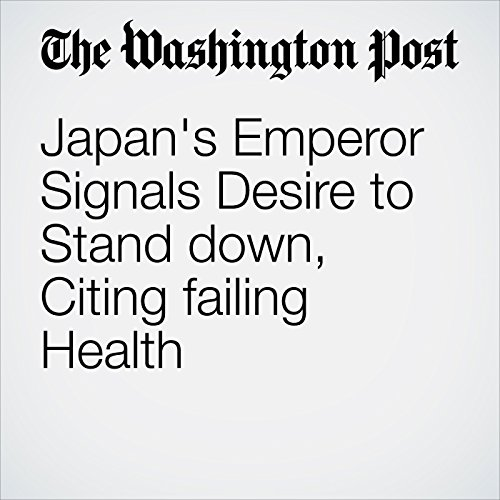 Japan's Emperor Signals Desire to Stand Down, Citing Failing Health cover art
