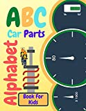 ABC Car Parts Alphabet Book For Kids: Fun auto garage for baby children toddler drivers and little mechanics Contains Facts About Automotive and Part Vehicles And Letter Learning  (English Edition)