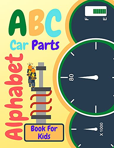 ABC Car Parts Alphabet Book For Kids: Fun auto garage for baby children toddler drivers and little mechanics|Contains Facts About Automotive and Part Vehicles And Letter Learning| (English Edition)