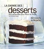 La chimie des desserts - Tout comprendre pour mieux les réussir de Christina Blais