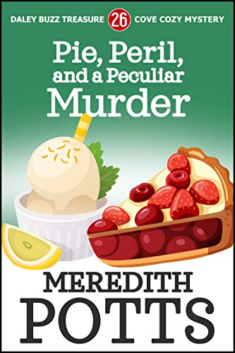 Pie, Peril, and a Peculiar Murder (Daley Buzz Treasure Cove Cozy Mystery Book 26) by [Meredith Potts]