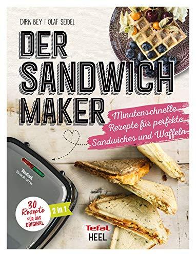 Der Sandwichmaker: Minutenschnelle Rezepte für perfekte Sandwiches & Waffeln