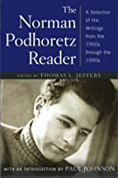 The Norman Podhoretz Reader: A Selection of His Writings from the 1950s through the 1990s