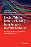 Electric Vehicle Batteries: Moving from Research towards Innovation: Reports of the PPP European Green Vehicles Initiative (Lecture Notes in Mobility) (English Edition)
