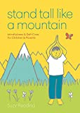 Stand Tall Like a Mountain: Mindfulness and Self-Care for Anxious Children and Worried Parents - Suzy Reading