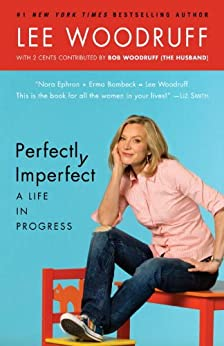 Perfectly Imperfect: A Life in Progress by [Lee Woodruff, Bob Woodruff]