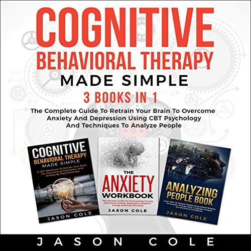 Cognitive Behavioral Therapy Made Simple: 3 Books in 1 audiobook cover art