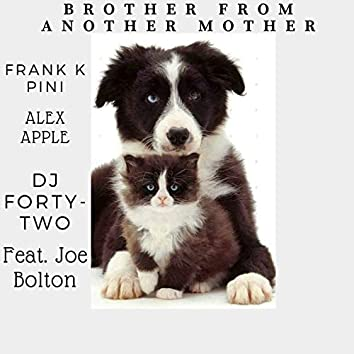Brother From Another Mother (feat. Joe Bolton)