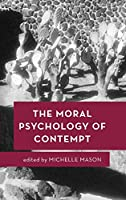 The Moral Psychology of Contempt (Moral Psychology of the Emotions)