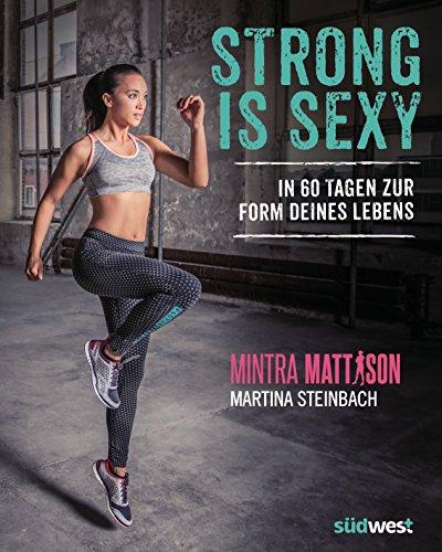 Strong is sexy: In 60 Tagen zur Form deines Lebens (German Edition)