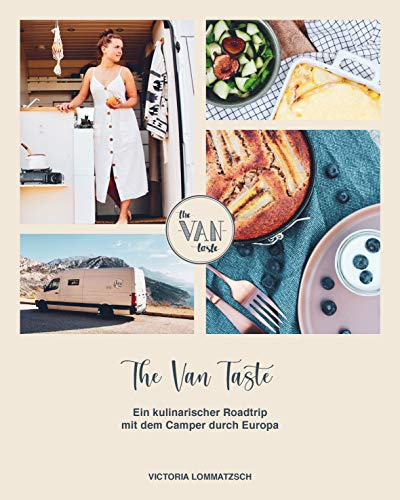 The Van Taste – Ein kulinarischer Roadtrip mit dem Camper durch Europa (nur für Kindle): [Wohnmobil-Kochbuch mit leckeren Rezepten für die Campingküche]