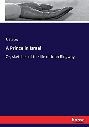 A Prince in Israel: Or, sketches of the life of John Ridgway