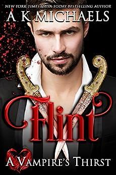 A Vampire's Thirst: Flint by [A K Michaels, Monica La Porta, Missy Borucki]