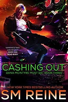 Cashing Out: An Urban Fantasy Thriller (Dana McIntyre Must Die Book 3) by [SM Reine]