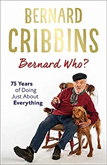 Bernard Cribbins - Bernard Who?: 75 Years Of Doing Just About Everything