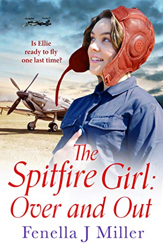 The Spitfire Girl: Over and Out: an emotional World War Two saga (English Edition)