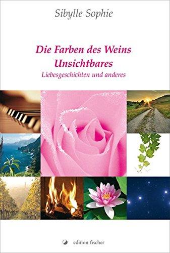 Die Farben des Weins: Unsichtbares Liebesgeschichten und anderes