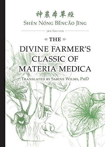 The Divine Farmer's Classic of Materia Medica, Shen Nong Bencao Jing - 3rd Edition: The Divine Farmer's Classic of Materia Medica 3rd Edition