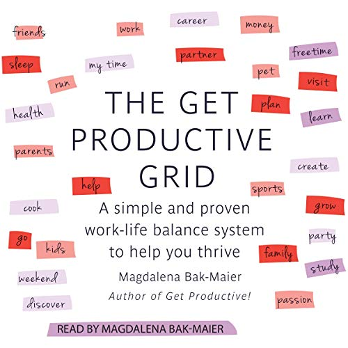 The Get Productive Grid: A Simple and Proven Work-Life Balance System to Help You Thrive cover art