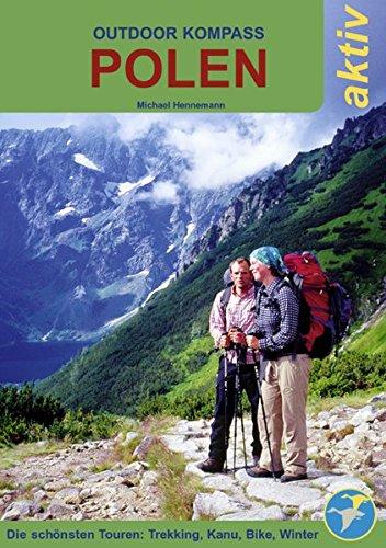 Outdoor Kompass Polen aktiv: Die schönsten Trekking-, Kanu-, Bike- und Wintertouren: Die schönsten Wander-, Kanu-, Fahrrad- und Wintertouren