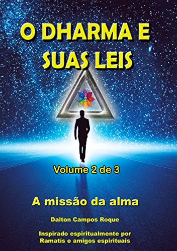 O DHARMA E SUAS LEIS - Volume 2: a missão da alma