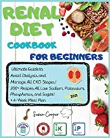 Renal Diet Cookbook for Beginners: Ultimate Guide to Avoid Dialysis and Manage All CKD Stages! 200+ Recipes All Low Sodium, Potassium, Phosphorus, and Sugar! + 4-Week Meal Plan